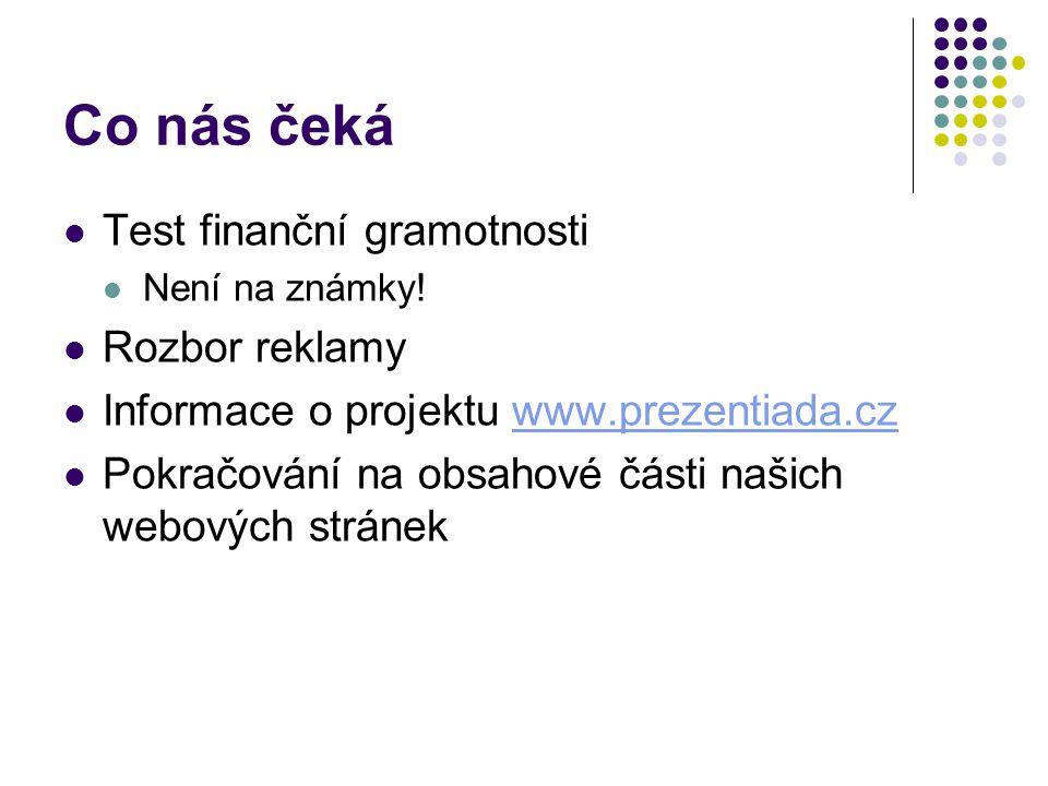 Co nás čeká Test finanční gramotnosti Není na známky! Rozbor reklamy Informace o projektu www.prezentiada.czwww.prezentiada.cz Pokračování na obsahové