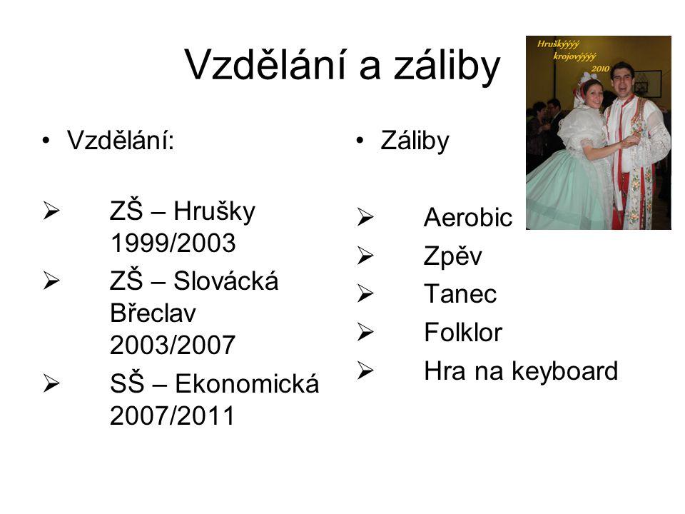 Vzdělání a záliby Vzdělání:  ZŠ – Hrušky 1999/2003  ZŠ – Slovácká Břeclav 2003/2007  SŠ – Ekonomická 2007/2011 Záliby  Aerobic  Zpěv  Tanec  Folklor  Hra na keyboard