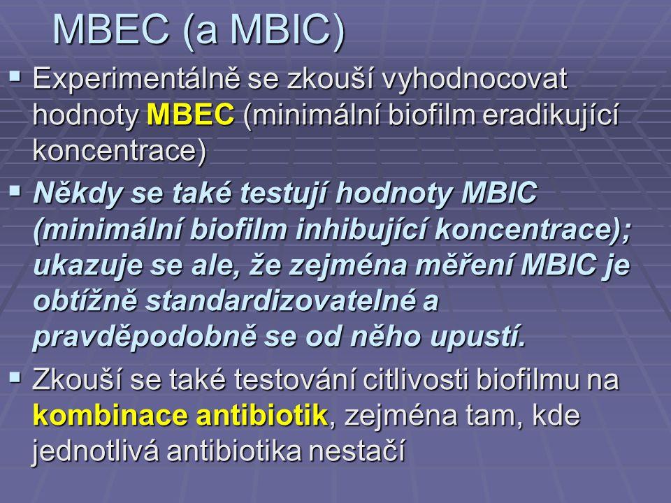 MBEC (a MBIC)  Experimentálně se zkouší vyhodnocovat hodnoty MBEC (minimální biofilm eradikující koncentrace)  Někdy se také testují hodnoty MBIC (m