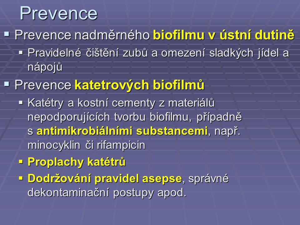 Prevence  Prevence nadměrného biofilmu v ústní dutině  Pravidelné čištění zubů a omezení sladkých jídel a nápojů  Prevence katetrových biofilmů  K