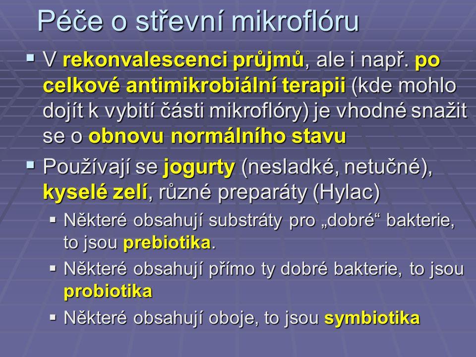 Péče o střevní mikroflóru  V rekonvalescenci průjmů, ale i např. po celkové antimikrobiální terapii (kde mohlo dojít k vybití části mikroflóry) je vh