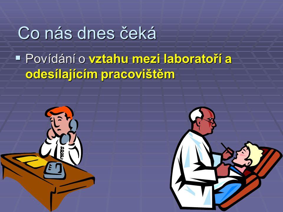 Co nás dnes čeká  Povídání o vztahu mezi laboratoří a odesílajícím pracovištěm