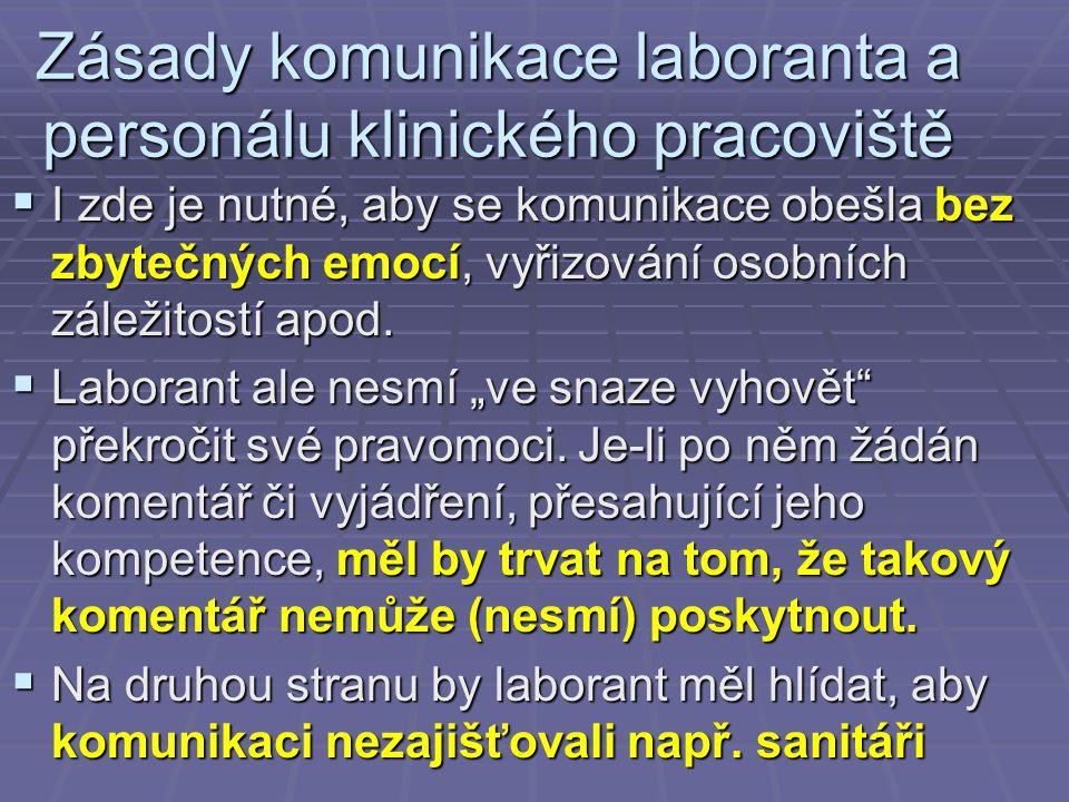 Zásady komunikace laboranta a personálu klinického pracoviště  I zde je nutné, aby se komunikace obešla bez zbytečných emocí, vyřizování osobních zál