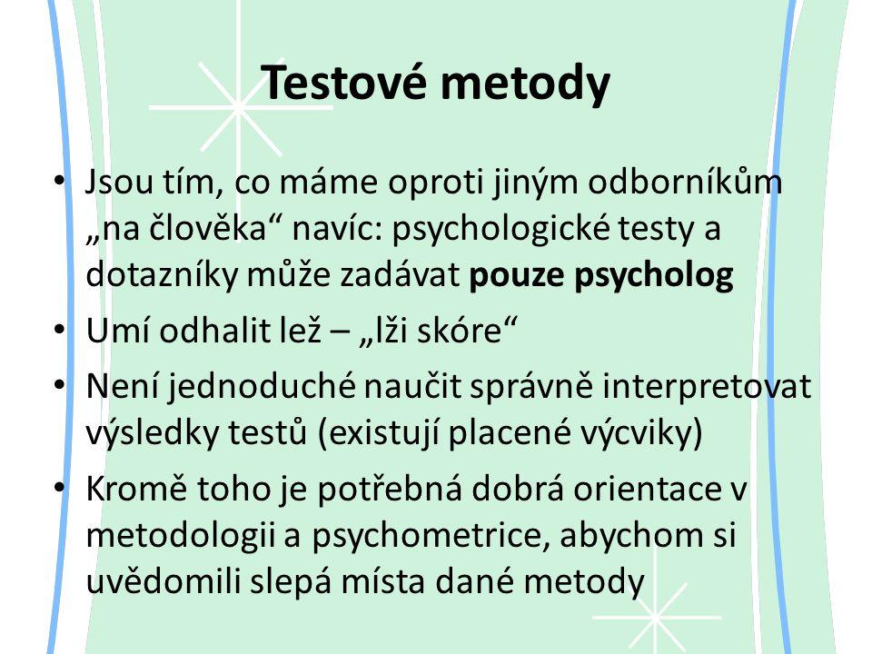 """Testové metody Jsou tím, co máme oproti jiným odborníkům """"na člověka"""" navíc: psychologické testy a dotazníky může zadávat pouze psycholog Umí odhalit"""