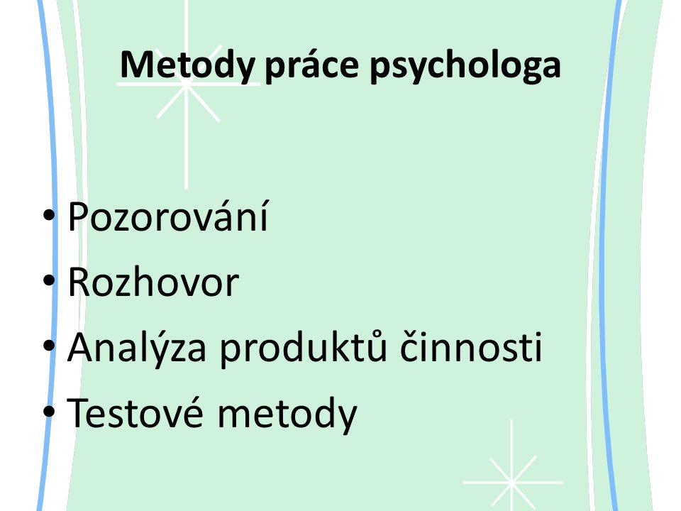 Metody práce psychologa Pozorování Rozhovor Analýza produktů činnosti Testové metody