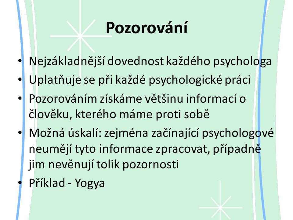 Pozorování Nejzákladnější dovednost každého psychologa Uplatňuje se při každé psychologické práci Pozorováním získáme většinu informací o člověku, kte