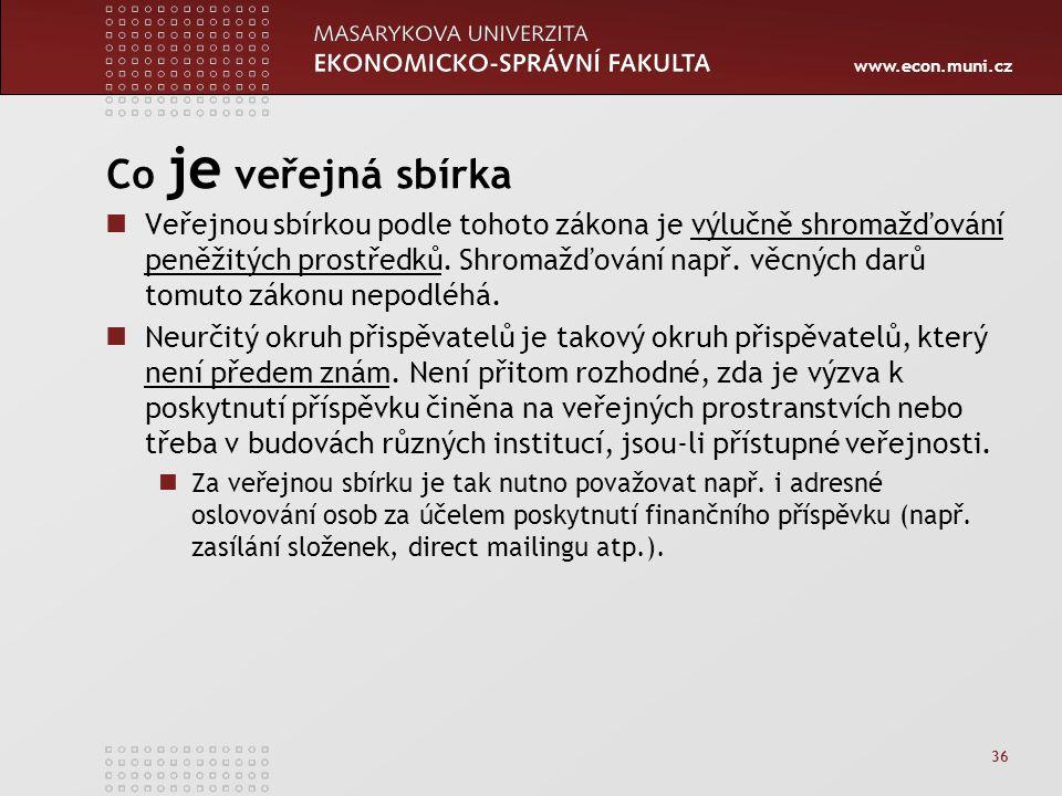 www.econ.muni.cz Co je veřejná sbírka Veřejnou sbírkou podle tohoto zákona je výlučně shromažďování peněžitých prostředků.