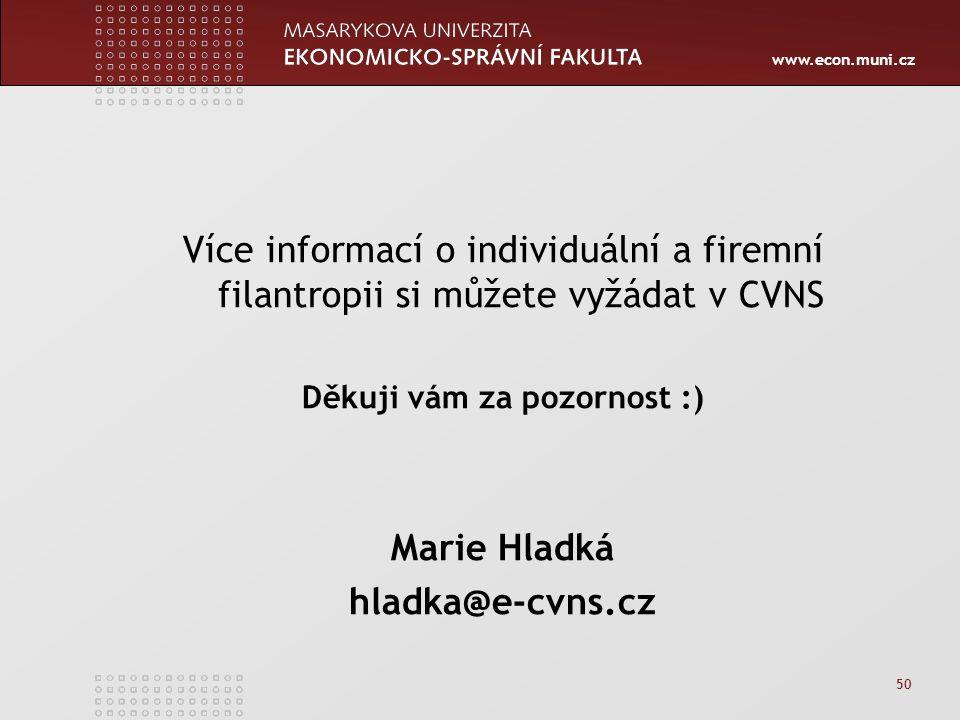 www.econ.muni.cz 50 Více informací o individuální a firemní filantropii si můžete vyžádat v CVNS Děkuji vám za pozornost :) Marie Hladká hladka@e-cvns.cz