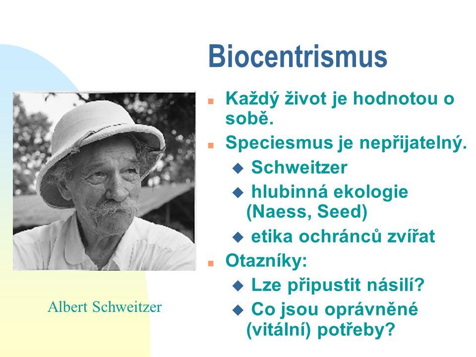 Biocentrismus n Každý život je hodnotou o sobě. n Speciesmus je nepřijatelný. u Schweitzer u hlubinná ekologie (Naess, Seed) u etika ochránců zvířat n