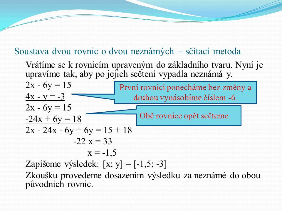 Soustava dvou rovnic o dvou neznámých – sčítací metoda Vrátíme se k rovnicím upraveným do základního tvaru. Nyní je upravíme tak, aby po jejich sečten