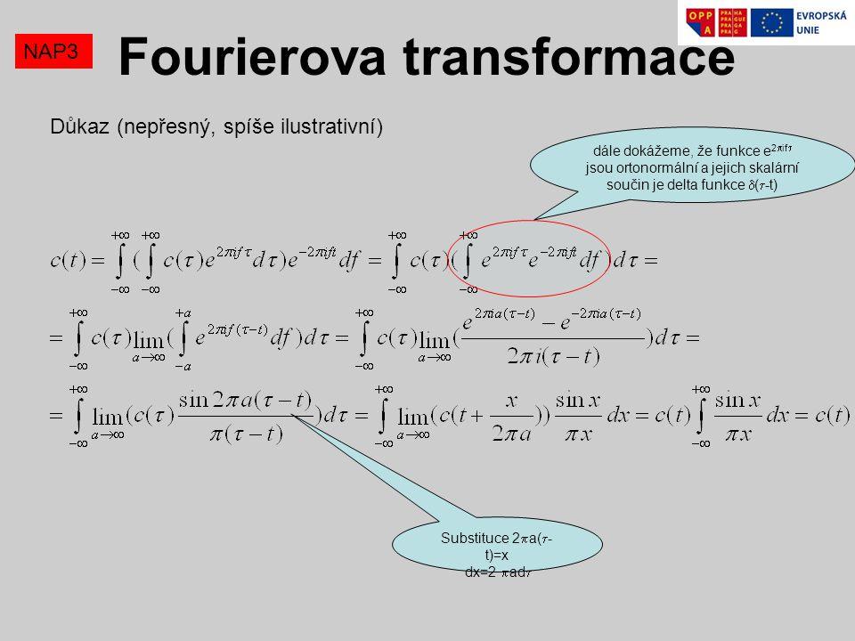 Důkaz (nepřesný, spíše ilustrativní) NAP3 Fourierova transformace dále dokážeme, že funkce e 2  if  jsou ortonormální a jejich skalární součin je de