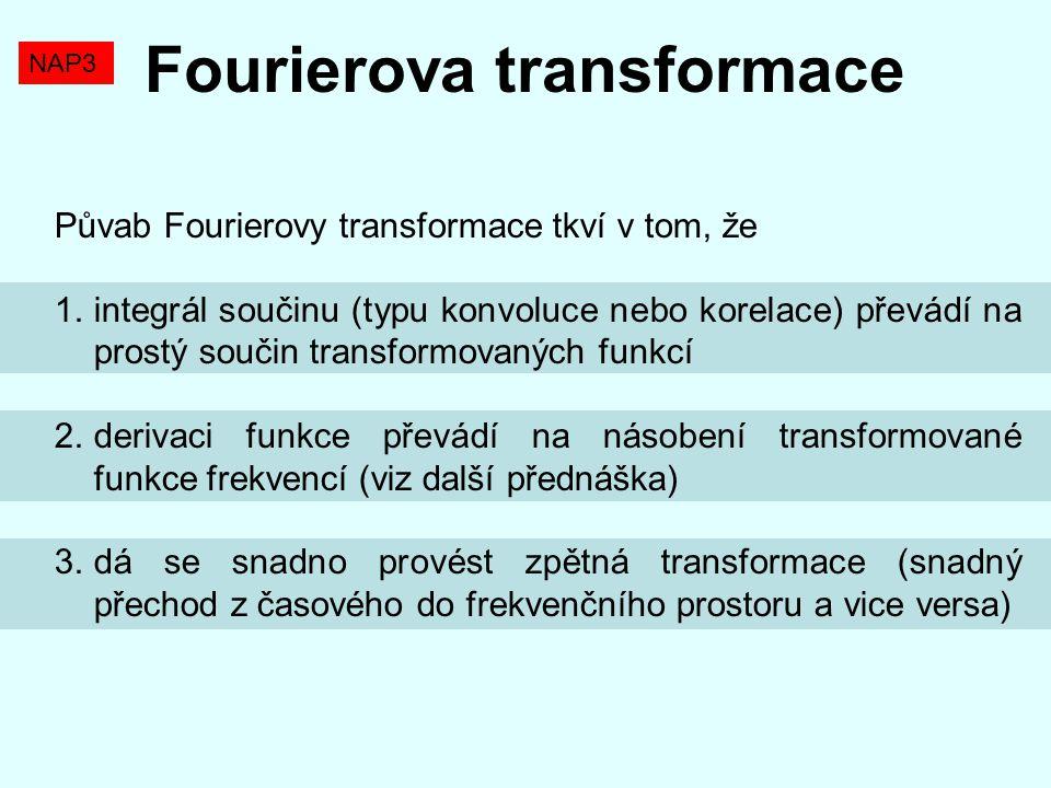 Půvab Fourierovy transformace tkví v tom, že 1.integrál součinu (typu konvoluce nebo korelace) převádí na prostý součin transformovaných funkcí 2.deri
