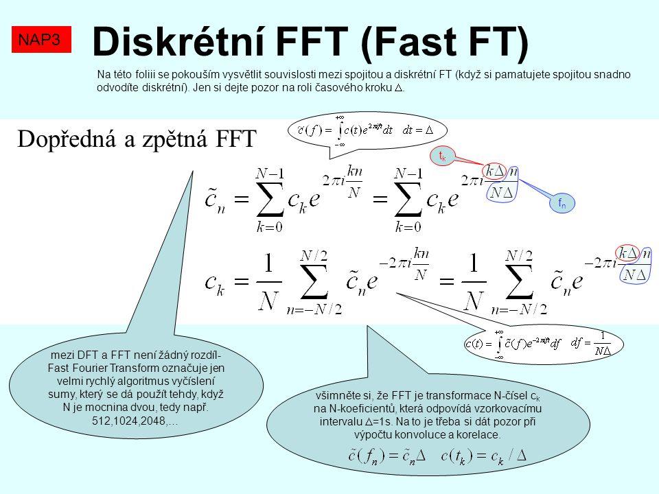 Dopředná a zpětná FFT NAP3 Diskrétní FFT (Fast FT) mezi DFT a FFT není žádný rozdíl- Fast Fourier Transform označuje jen velmi rychlý algoritmus vyčís