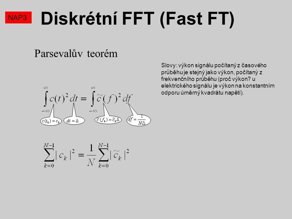 Parsevalův teorém NAP3 Diskrétní FFT (Fast FT) Slovy: výkon signálu počítaný z časového průběhu je stejný jako výkon, počítaný z frekvenčního průběhu