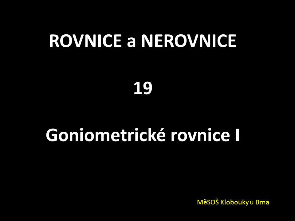 ROVNICE a NEROVNICE 19 Goniometrické rovnice I MěSOŠ Klobouky u Brna