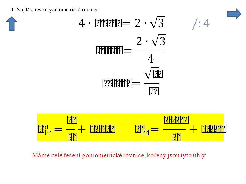 Máme celé řešení goniometrické rovnice, kořeny jsou tyto úhly