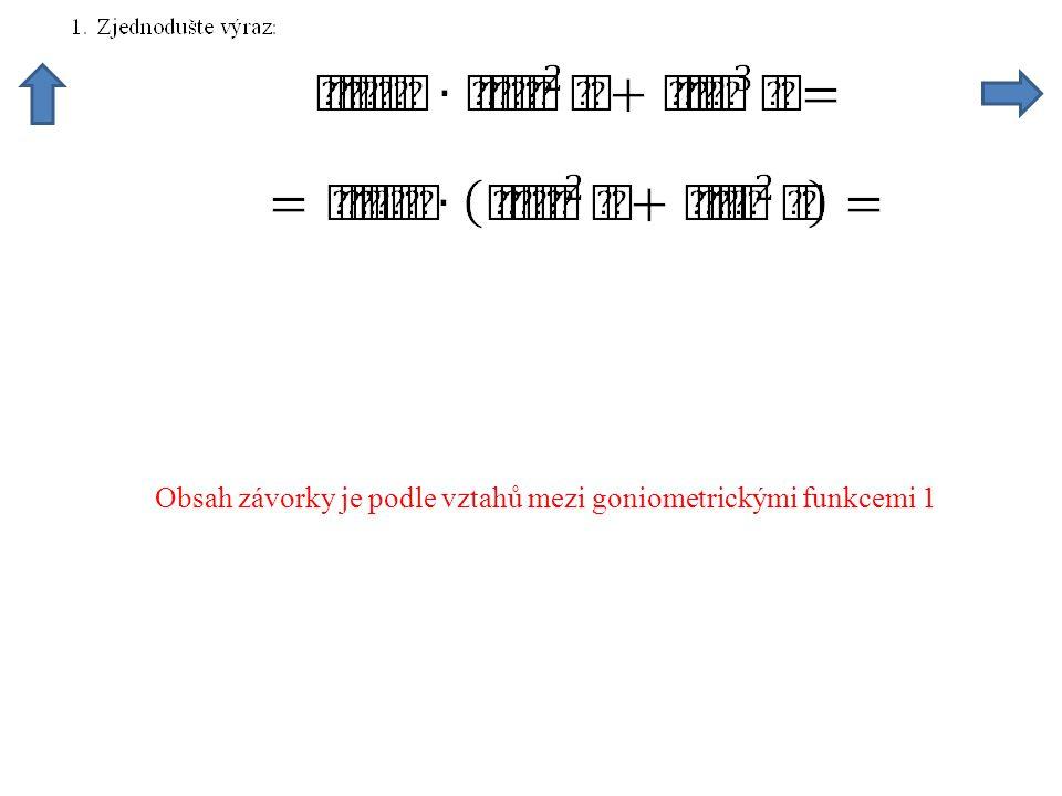 Obsah závorky je podle vztahů mezi goniometrickými funkcemi 1