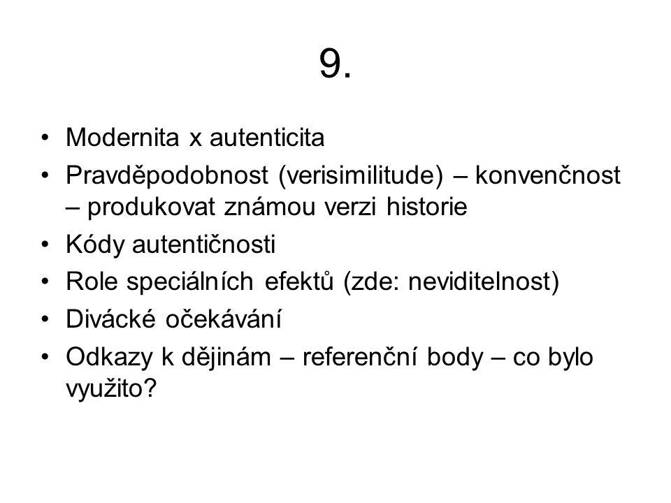 9. Modernita x autenticita Pravděpodobnost (verisimilitude) – konvenčnost – produkovat známou verzi historie Kódy autentičnosti Role speciálních efekt