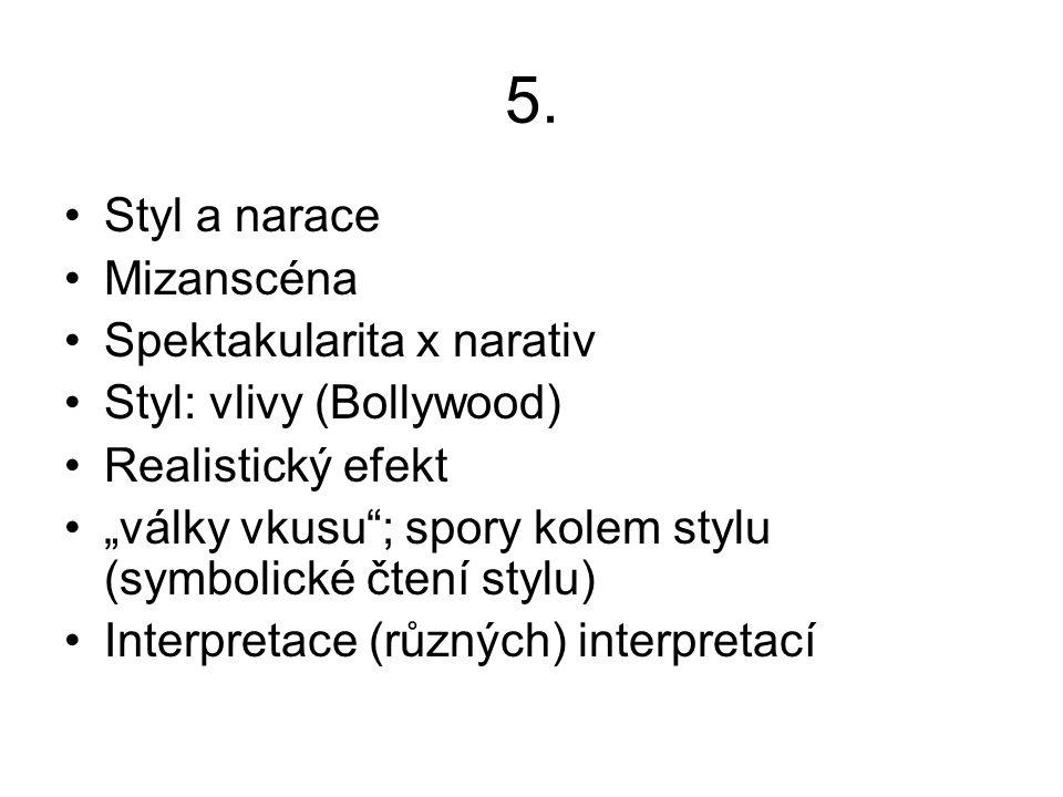 """5. Styl a narace Mizanscéna Spektakularita x narativ Styl: vlivy (Bollywood) Realistický efekt """"války vkusu""""; spory kolem stylu (symbolické čtení styl"""