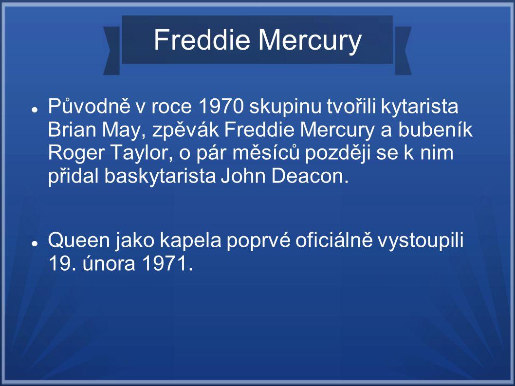 Původně v roce 1970 skupinu tvořili kytarista Brian May, zpěvák Freddie Mercury a bubeník Roger Taylor, o pár měsíců později se k nim přidal baskytari