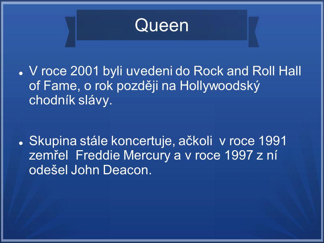 Queen V roce 2001 byli uvedeni do Rock and Roll Hall of Fame, o rok později na Hollywoodský chodník slávy. Skupina stále koncertuje, ačkoli v roce 199