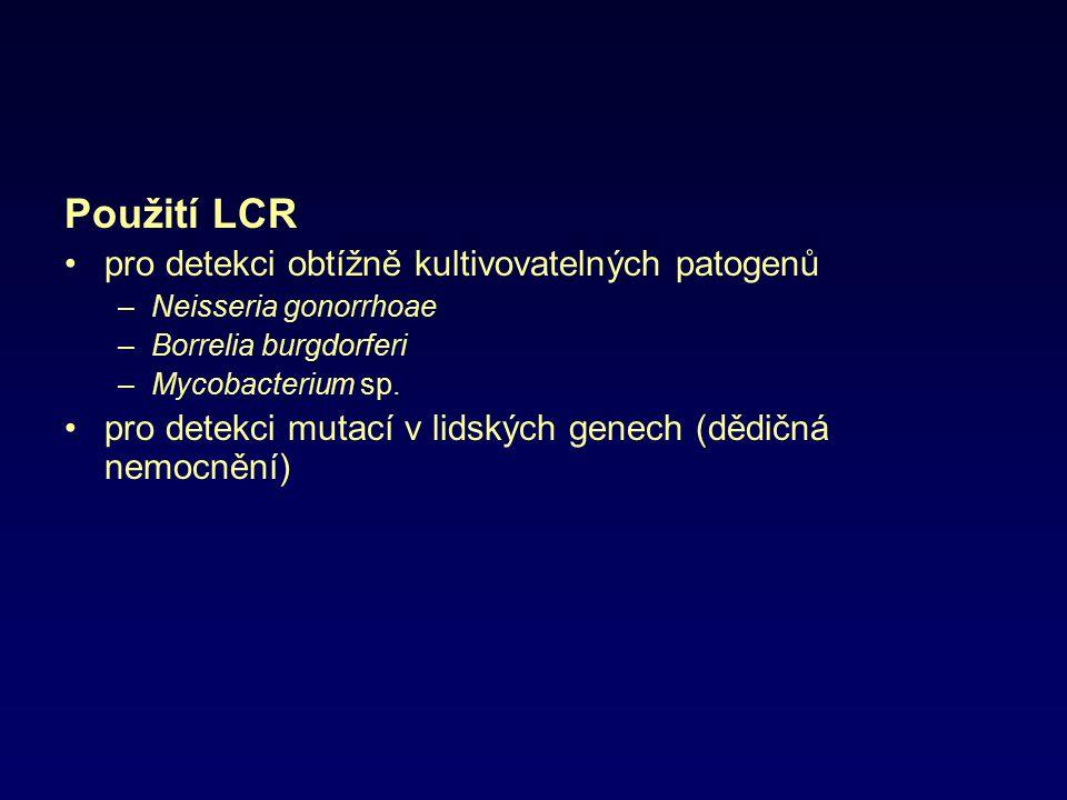 Použití LCR pro detekci obtížně kultivovatelných patogenů –Neisseria gonorrhoae –Borrelia burgdorferi –Mycobacterium sp. pro detekci mutací v lidských