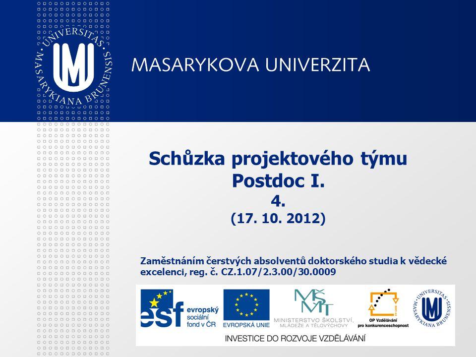 Schůzka projektového týmu Postdoc I. 4. (17. 10. 2012) Zaměstnáním čerstvých absolventů doktorského studia k vědecké excelenci, reg. č. CZ.1.07/2.3.00