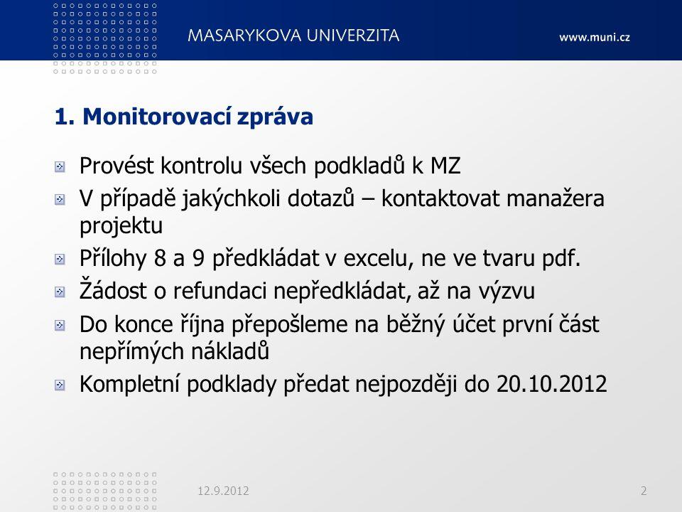 1. Monitorovací zpráva Provést kontrolu všech podkladů k MZ V případě jakýchkoli dotazů – kontaktovat manažera projektu Přílohy 8 a 9 předkládat v exc