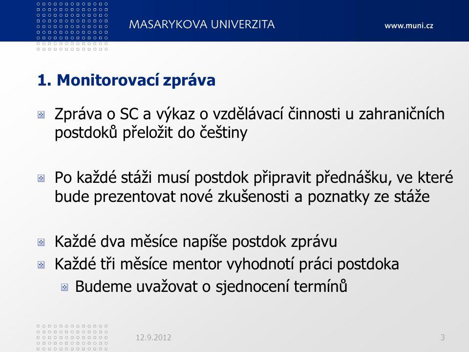 1. Monitorovací zpráva Zpráva o SC a výkaz o vzdělávací činnosti u zahraničních postdoků přeložit do češtiny Po každé stáži musí postdok připravit pře