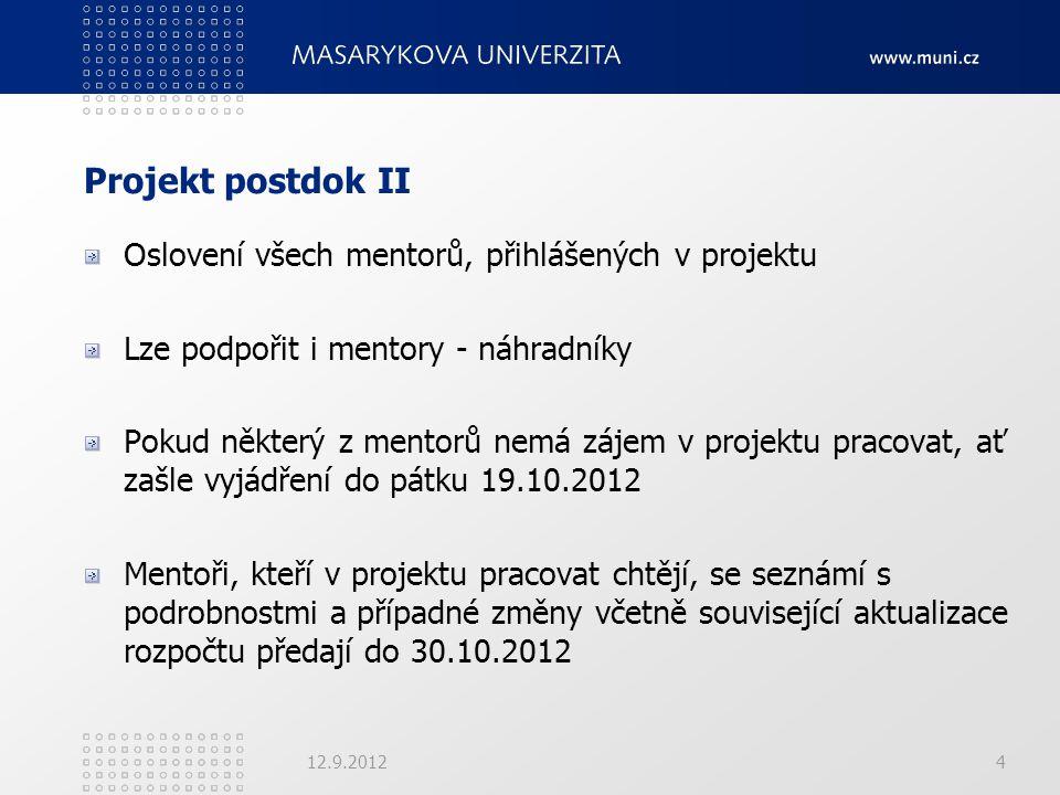 Projekt postdok II Oslovení všech mentorů, přihlášených v projektu Lze podpořit i mentory - náhradníky Pokud některý z mentorů nemá zájem v projektu pracovat, ať zašle vyjádření do pátku 19.10.2012 Mentoři, kteří v projektu pracovat chtějí, se seznámí s podrobnostmi a případné změny včetně související aktualizace rozpočtu předají do 30.10.2012 12.9.20124