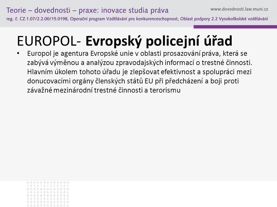 EUROPOL- Evropský policejní úřad Europol je agentura Evropské unie v oblasti prosazování práva, která se zabývá výměnou a analýzou zpravodajských info