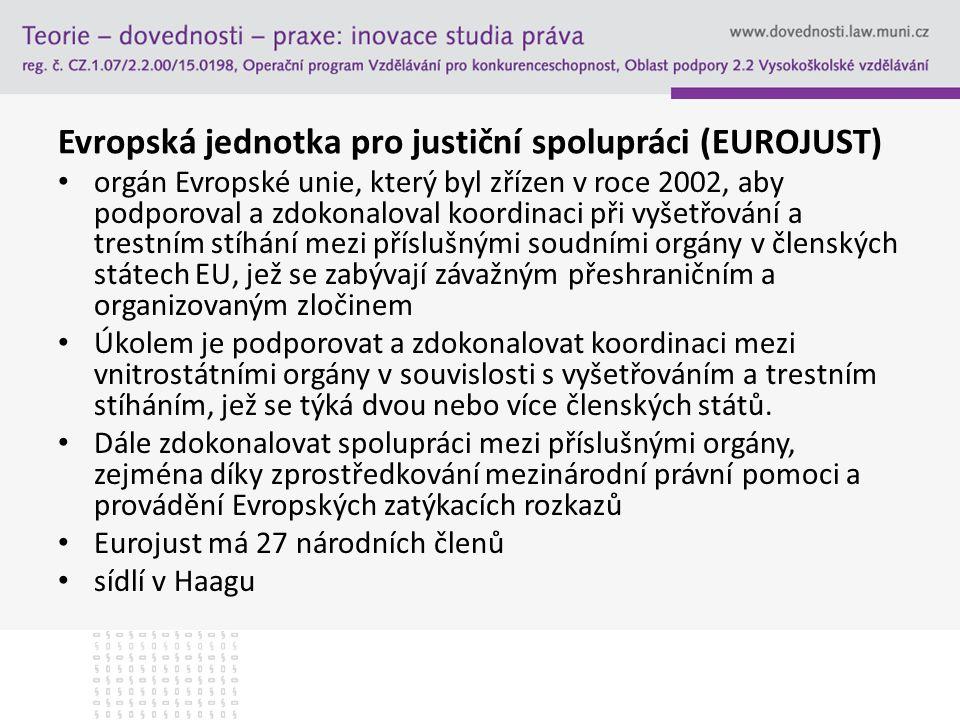 Evropská jednotka pro justiční spolupráci (EUROJUST) orgán Evropské unie, který byl zřízen v roce 2002, aby podporoval a zdokonaloval koordinaci při v