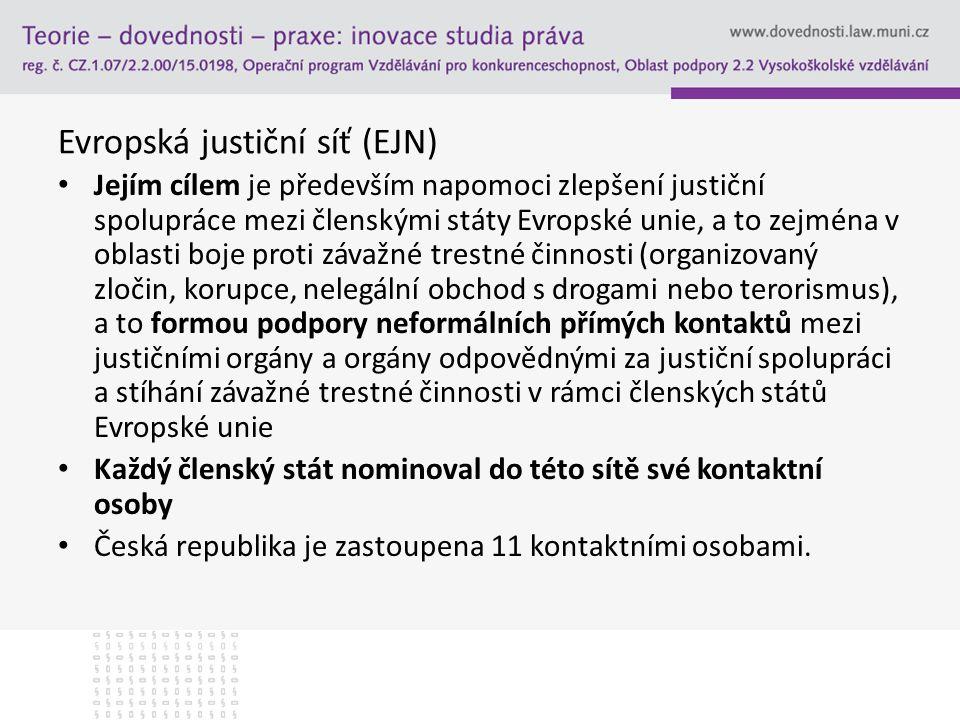 Evropská justiční síť (EJN) Jejím cílem je především napomoci zlepšení justiční spolupráce mezi členskými státy Evropské unie, a to zejména v oblasti