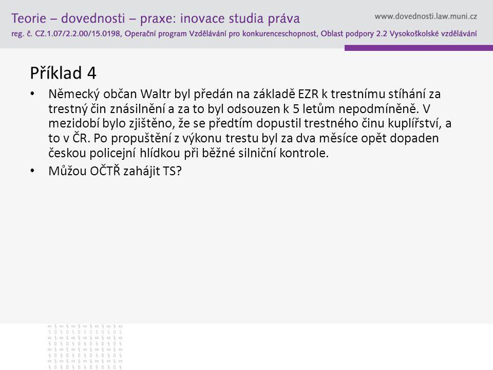 Příklad 4 Německý občan Waltr byl předán na základě EZR k trestnímu stíhání za trestný čin znásilnění a za to byl odsouzen k 5 letům nepodmíněně. V me