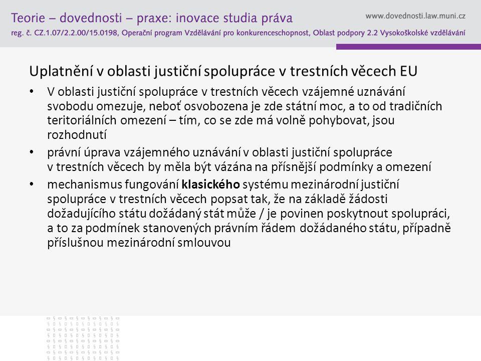 Uplatnění v oblasti justiční spolupráce v trestních věcech EU V oblasti justiční spolupráce v trestních věcech vzájemné uznávání svobodu omezuje, nebo