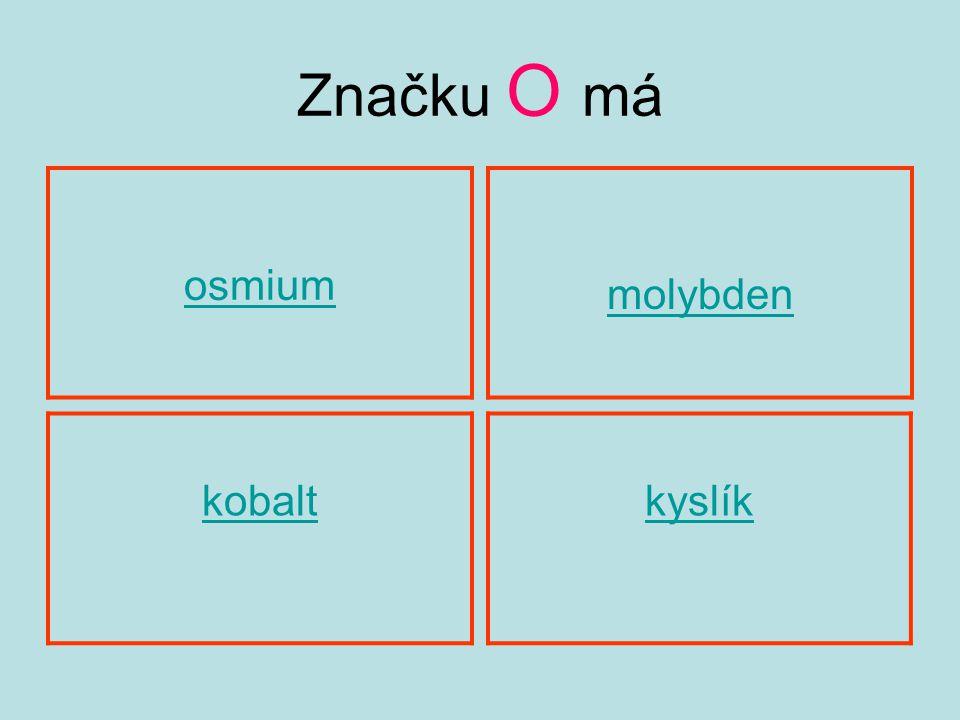 Značku O má osmium kobaltlkyslík molybden