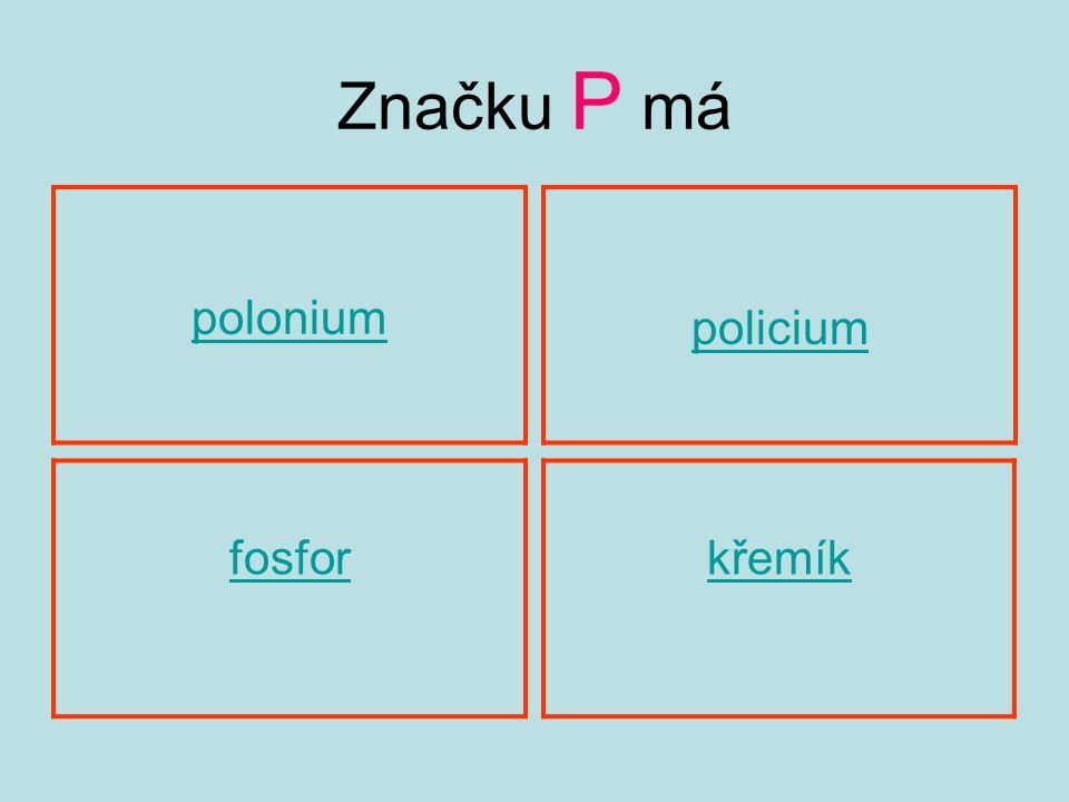 Značku P má polonium fosforkřemík policium