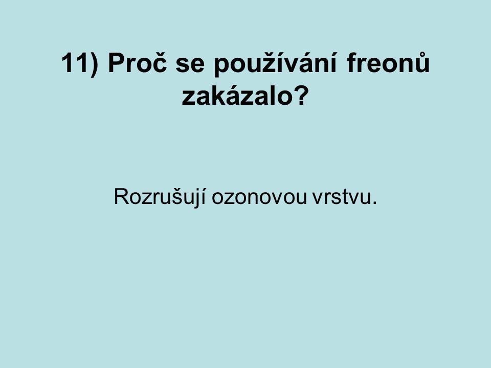 11) Proč se používání freonů zakázalo? Rozrušují ozonovou vrstvu.