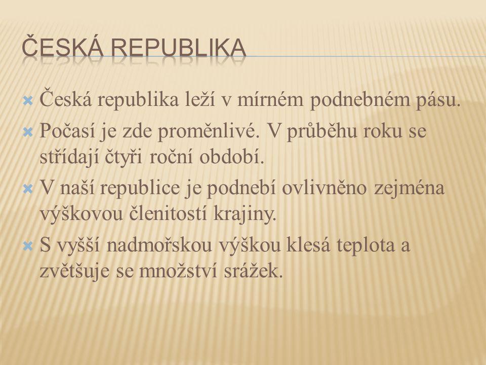  Česká republika leží v mírném podnebném pásu.  Počasí je zde proměnlivé. V průběhu roku se střídají čtyři roční období.  V naší republice je podne