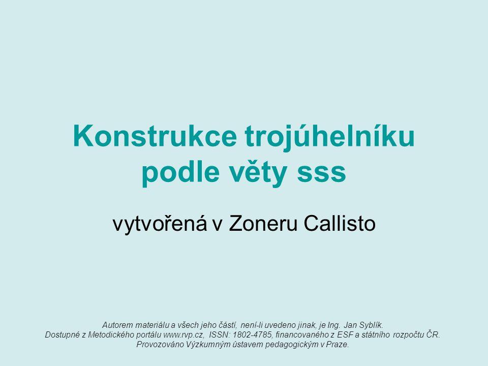 Konstrukce trojúhelníku podle věty sss vytvořená v Zoneru Callisto Autorem materiálu a všech jeho částí, není-li uvedeno jinak, je Ing.