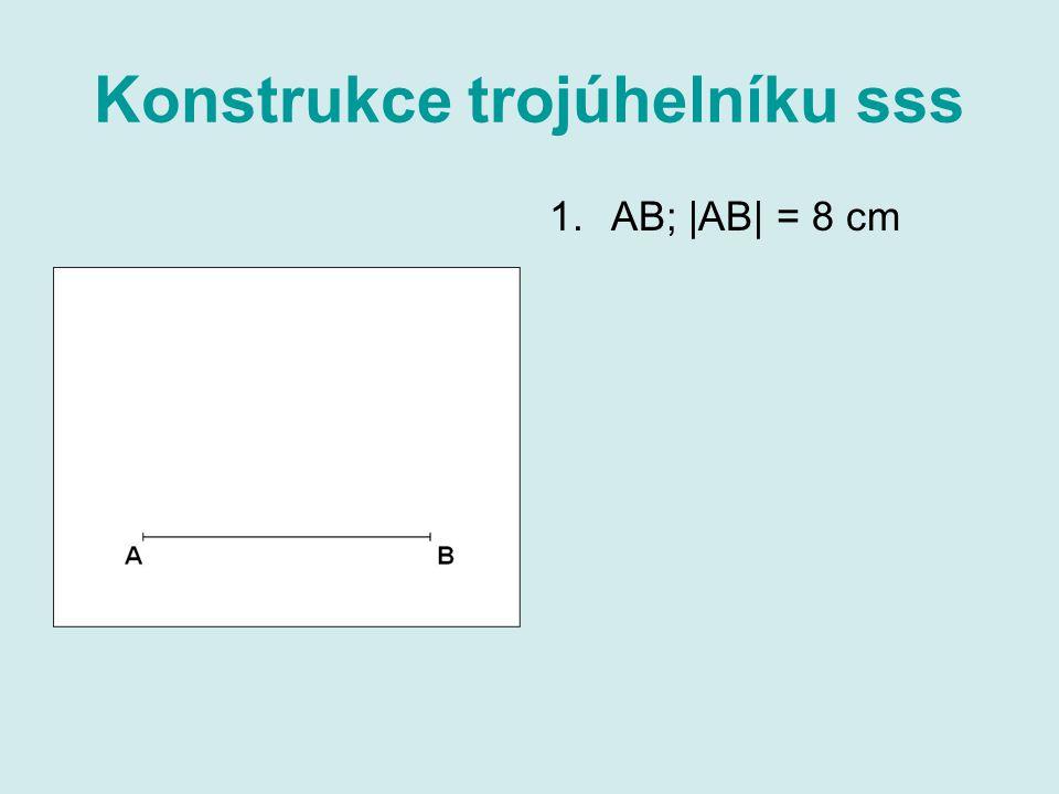 Konstrukce trojúhelníku sss 1.AB; |AB| = 8 cm
