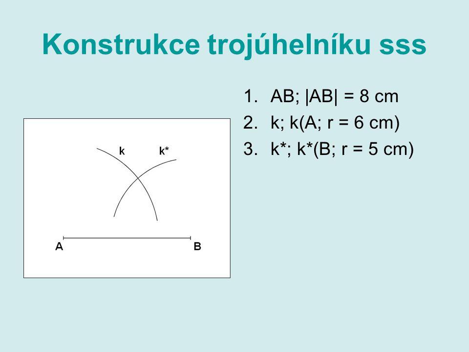 Konstrukce trojúhelníku sss 1.AB; |AB| = 8 cm 2.k; k(A; r = 6 cm) 3.k*; k*(B; r = 5 cm) 4.C; C  k  k*