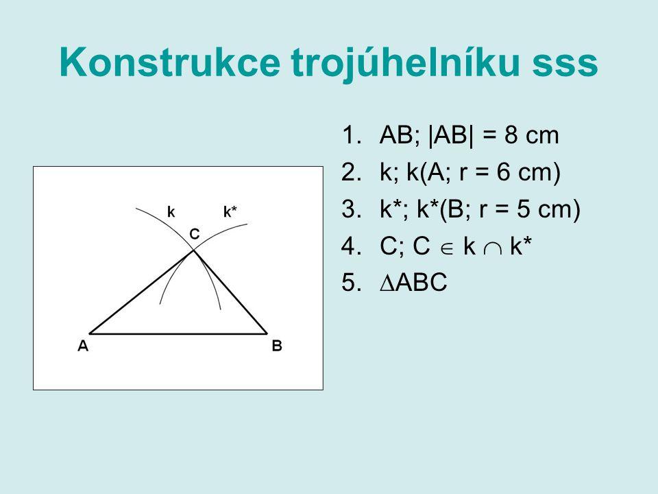 Konstrukce trojúhelníku sss 1.AB; |AB| = 8 cm 2.k; k(A; r = 6 cm) 3.k*; k*(B; r = 5 cm) 4.C; C  k  k* 5.