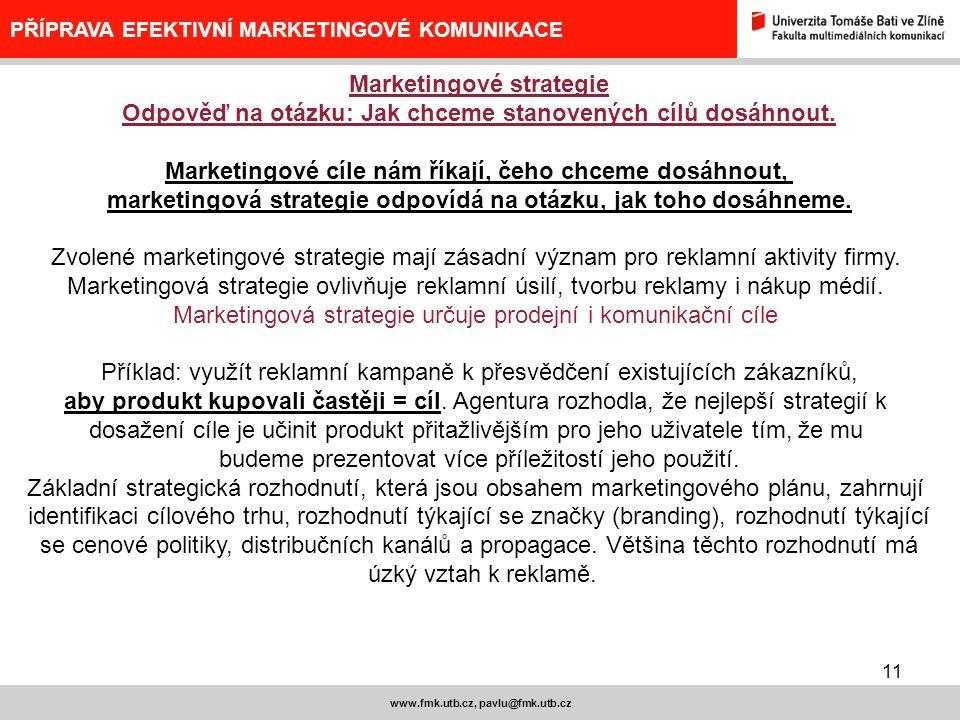11 www.fmk.utb.cz, pavlu@fmk.utb.cz PŘÍPRAVA EFEKTIVNÍ MARKETINGOVÉ KOMUNIKACE Marketingové strategie Odpověď na otázku: Jak chceme stanovených cílů d