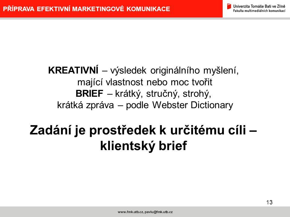 13 www.fmk.utb.cz, pavlu@fmk.utb.cz PŘÍPRAVA EFEKTIVNÍ MARKETINGOVÉ KOMUNIKACE KREATIVNÍ – výsledek originálního myšlení, mající vlastnost nebo moc tv