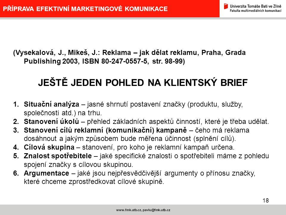 18 www.fmk.utb.cz, pavlu@fmk.utb.cz PŘÍPRAVA EFEKTIVNÍ MARKETINGOVÉ KOMUNIKACE (Vysekalová, J., Mikeš, J.: Reklama – jak dělat reklamu, Praha, Grada P