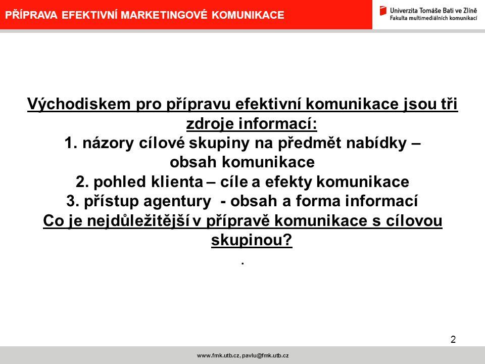 2 www.fmk.utb.cz, pavlu@fmk.utb.cz PŘÍPRAVA EFEKTIVNÍ MARKETINGOVÉ KOMUNIKACE Východiskem pro přípravu efektivní komunikace jsou tři zdroje informací: