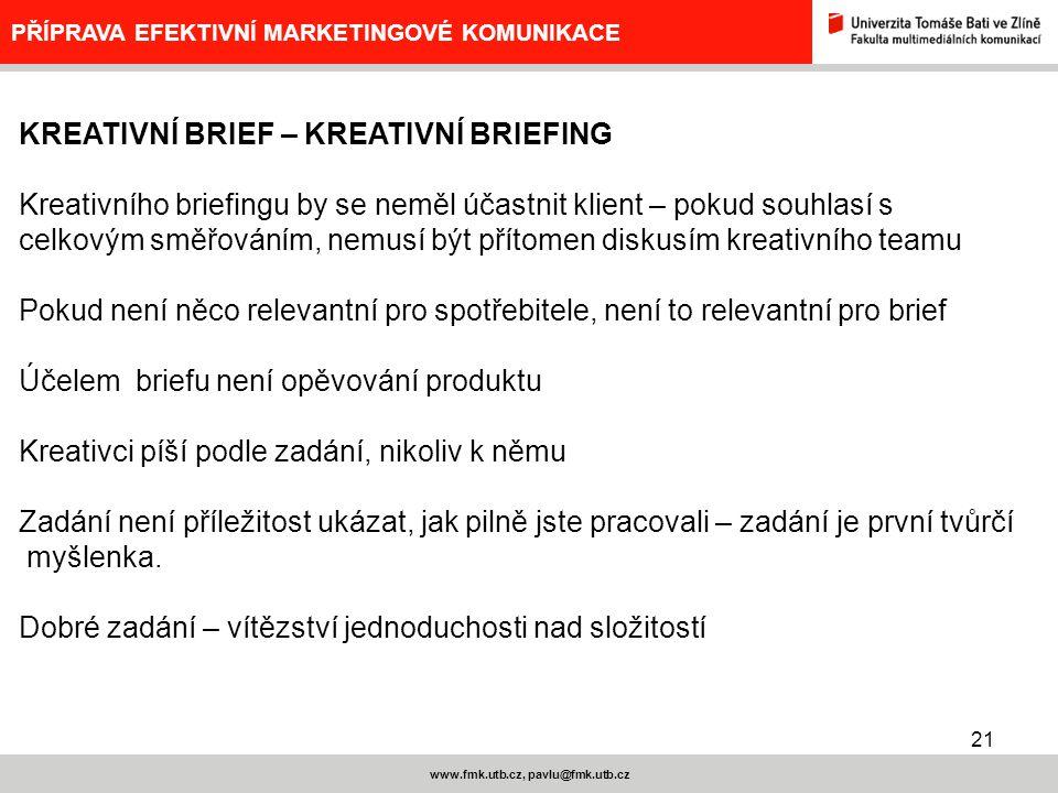 21 www.fmk.utb.cz, pavlu@fmk.utb.cz PŘÍPRAVA EFEKTIVNÍ MARKETINGOVÉ KOMUNIKACE KREATIVNÍ BRIEF – KREATIVNÍ BRIEFING Kreativního briefingu by se neměl