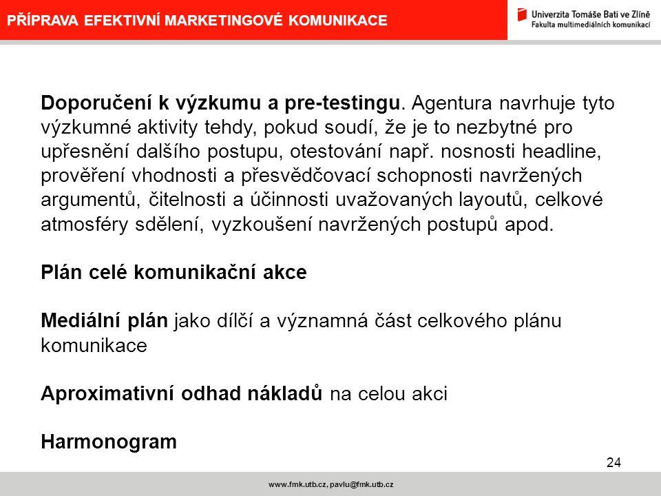 24 www.fmk.utb.cz, pavlu@fmk.utb.cz PŘÍPRAVA EFEKTIVNÍ MARKETINGOVÉ KOMUNIKACE Doporučení k výzkumu a pre-testingu. Agentura navrhuje tyto výzkumné ak