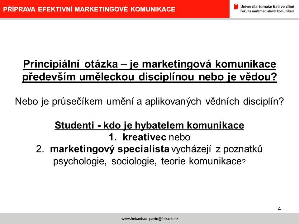 4 www.fmk.utb.cz, pavlu@fmk.utb.cz PŘÍPRAVA EFEKTIVNÍ MARKETINGOVÉ KOMUNIKACE Principiální otázka – je marketingová komunikace především uměleckou dis